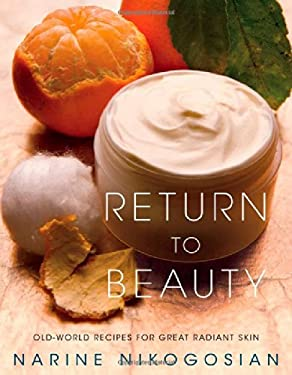 Return to Beauty: Old-World Recipes for Great Radiant Skin 9781439126066
