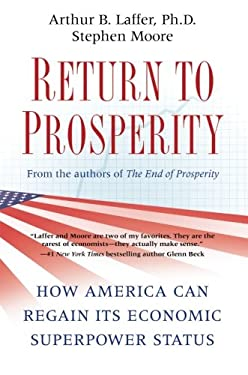 Return to Prosperity: How America Can Regain Its Economic Superpower Status 9781439160275