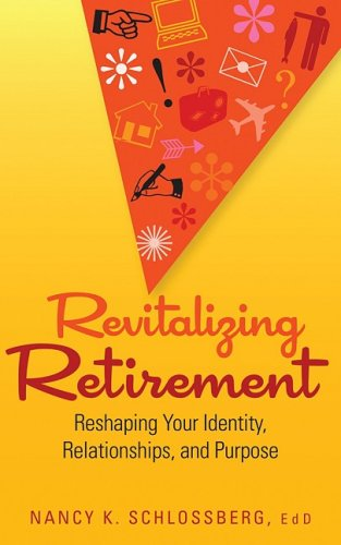 Revitalizing Retirement: Reshaping Your Identity, Relationships, and Purpose 9781433804137