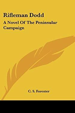 Rifleman Dodd: A Novel of the Peninsular Campaign 9781430453864