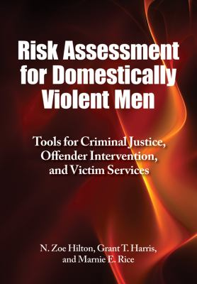 Risk Assessment for Domestically Violent Men: Tools for Criminal Justice, Offender Intervention, and Victim Services 9781433804663