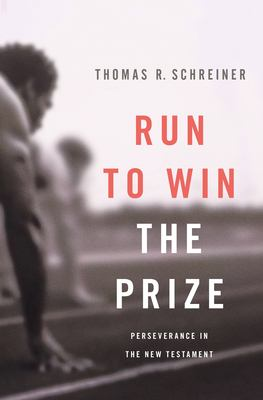 Run to Win the Prize: Perseverance in the New Testament 9781433514364