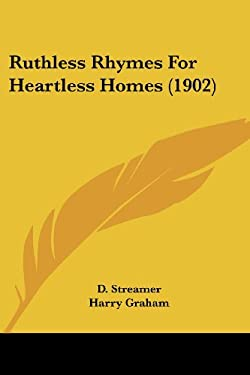 Ruthless Rhymes for Heartless Homes (1902) 9781437028607