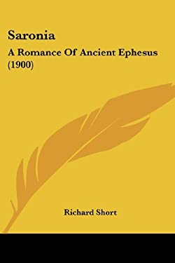 Saronia: A Romance of Ancient Ephesus (1900) 9781437096453