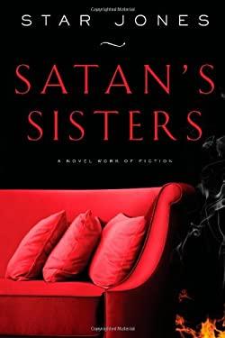 Satan's Sisters: A Novel Work of Fiction 9781439193006
