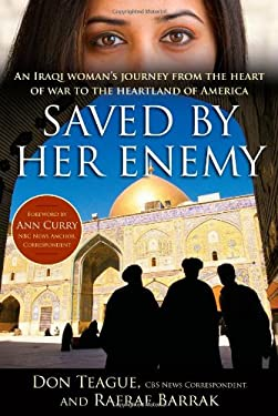 Saved by Her Enemy: An Iraqi Woman's Journey from the Heart of War to the Heartland of America 9781439159101