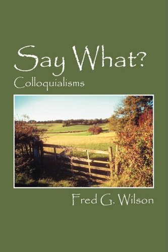 Say What?: Colloquialisms 9781432727925