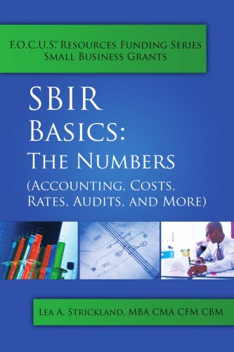 Sbir Basics: The Numbers (Accounting, Costs, Rates, Audits, and More) 9781434307682