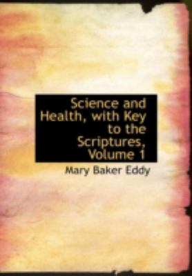 Science and Health, with Key to the Scriptures, Volume 1 9781434604460
