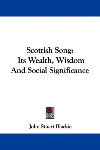 Scottish Song: Its Wealth, Wisdom and Social Significance