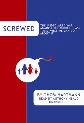 Screwed: The Undeclared War Against the Middle Class - And What We Can Do about It 9781433215131