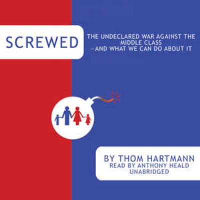Screwed: The Undeclared War Against the Middle Class - And What We Can Do about It 9781433215179