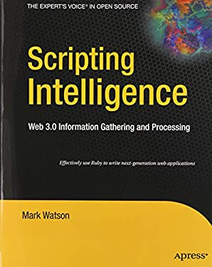 Scripting Intelligence: Web 3.0 Information, Gathering and Processing 9781430223511