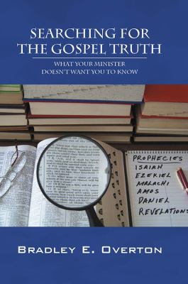 Searching for the Gospel Truth: What Your Minister Doesn't Want You to Know 9781432719760