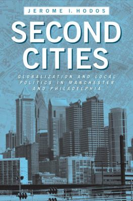 Second Cities: Globalization and Local Politics in Manchester and Philadelphia 9781439902318