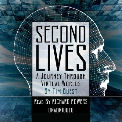 Second Lives: A Journey Through Virtual Worlds 9781433210204
