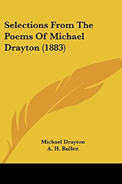 Selections from the Poems of Michael Drayton (1883) 9781437082593