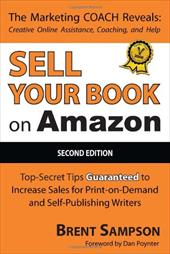 Sell Your Book on Amazon: Top Secret Tips Guaranteed to Increase Sales for Print-On-Demand and Self-Publishing Writers