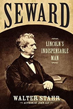 Seward: Lincoln's Indispensable Man 9781439121160