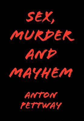 Sex, Murder and Mayhem 9781436391658