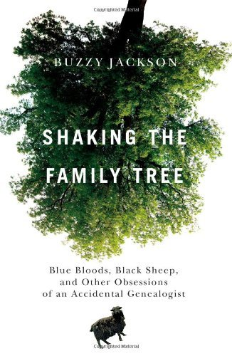 Shaking the Family Tree: Blue Bloods, Black Sheep, and Other Obsessions of an Accidental Genealogist 9781439112991