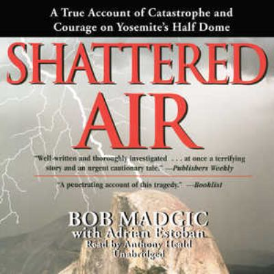 Shattered Air: A True Account of Catastrophe and Courage on Yosemite's Half Dome 9781433211126
