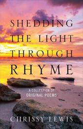 Shedding the Light Through Rhyme: A Collection of Original Poems 18053203