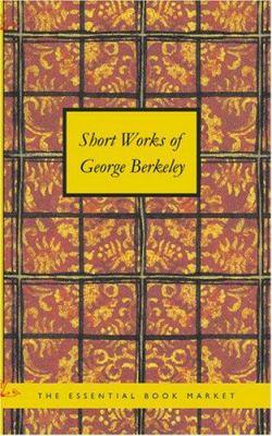 Short Works of George Berkeley 9781434619563