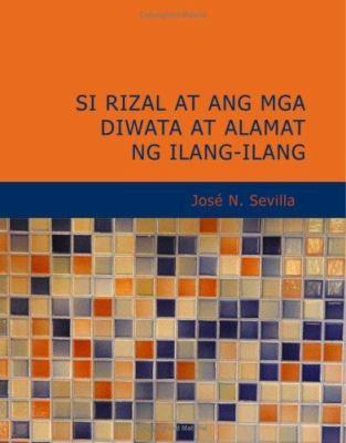 Si Rizal at Ang MGA Diwata at Alamat Ng Ilang-Ilang 9781434620880