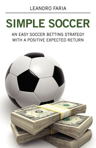 Simple Soccer: An Easy Soccer Betting Strategy with a Positive Expected Return 9781432730253