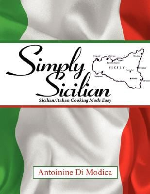 Simply Sicilian: Sicilian/Italian Cooking Made Easy 9781434364128