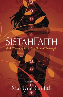 SistahFaith: Real Stories of Pain, Truth, and Triumph 9781439152775