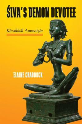 Siva's Demon Devotee: Karaikkal Ammaiyar 9781438430874