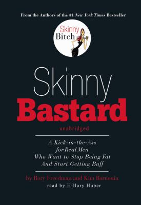 Skinny Bastard: A Kick-In-The-Ass for Real Men Who Want to Stop Being Fat and Start Getting Buff 9781433279874