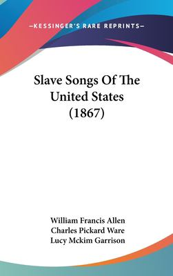 Slave Songs of the United States (1867) 9781437194692