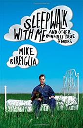 Sleepwalk with Me: And Other Painfully True Stories 6716674