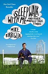 Sleepwalk with Me: And Other Painfully True Stories 12994111