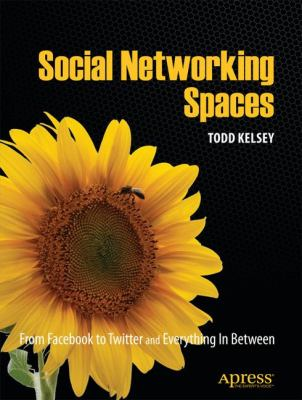 Social Networking Spaces: From Facebook to Twitter and Everything in Between 9781430225966