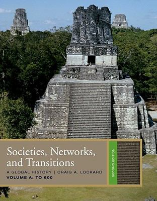 Societies, Networks, and Transitions: A Global History, Volume A: To 600 9781439085332