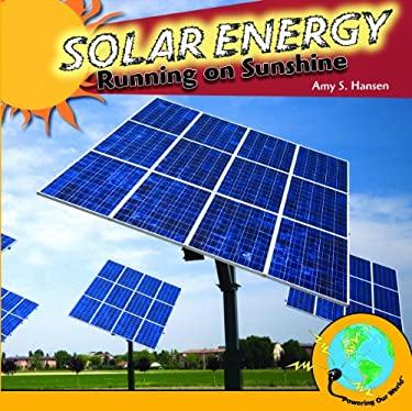 Solar Energy: Running on Sunshine 9781435893269
