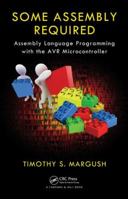 Some Assembly Required: Assembly Language Programming with the AVR Microcontroller 9781439820643