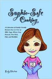 Sophie-Safe Cooking: A Collection of Family Friendly Recipes That Are Free of Milk, Eggs, Wheat, Soy, Peanuts, Tree Nuts, Fish and
