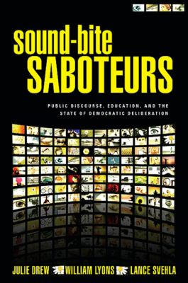 Sound-Bite Saboteurs: Public Discourse, Education, and the State of Democratic Deliberation 9781438430423