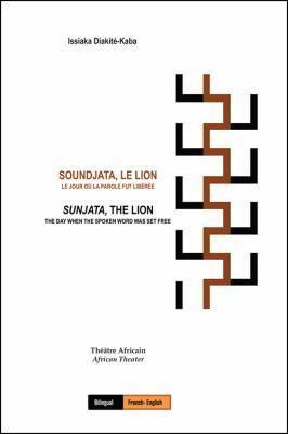Soundjata, Le Lion: Le Jour O La Parole Fut Libre: Sunjata, the Lion: The Day When the Spoken Word Was Set Free 9781432755881