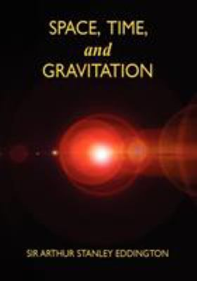 Space, Time, and Gravitation: An Outline of the General Relativity Theory 9781434404503