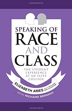 Speaking of Race and Class: The Student Experience at an Elite College 9781439909676