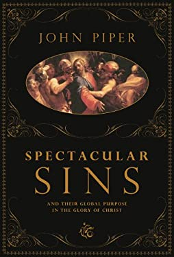 Spectacular Sins: And Their Global Purpose in the Glory of Christ 9781433502750