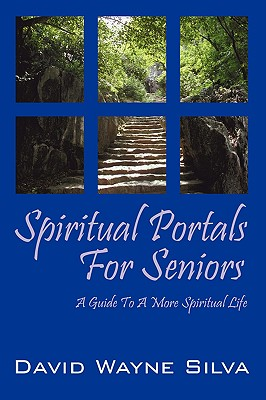 Spiritual Portals for Seniors: A Guide to a More Spiritual Life for Seniors 9781432731168