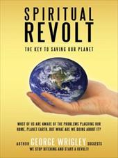 Spiritual Revolt: The Key to Saving Our Planet