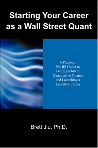 Starting Your Career as a Wall Street Quant: A Practical, No-Bs Guide to Getting a Job in Quantitative Finance and Launching a Lucrative Career 9781432706814